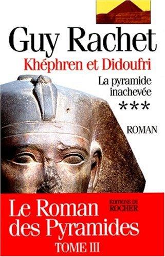 Le roman des pyramides, tome 3 : Khéphren et Didoufri, la pyramide inachevée par Guy Rachet