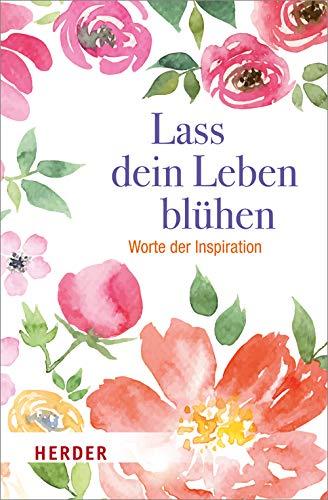 Lass dein Leben blühen: Worte der Inspiration