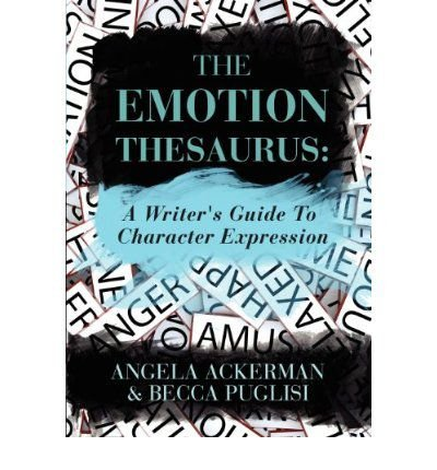 By Angela Ackerman - The Emotion Thesaurus: A Writer's Guide To Character Expression