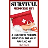 Survival Medicine Kit A Must Have Medical Handbook For Your First Aid Kit: Survival Medicine Handbook (How To Become Your Own Home Doctor) (English Edition)