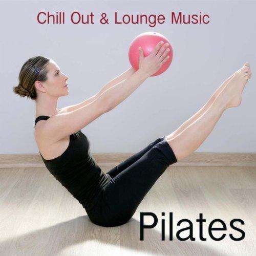 Pilates: Chill Out & Lounge Mu...