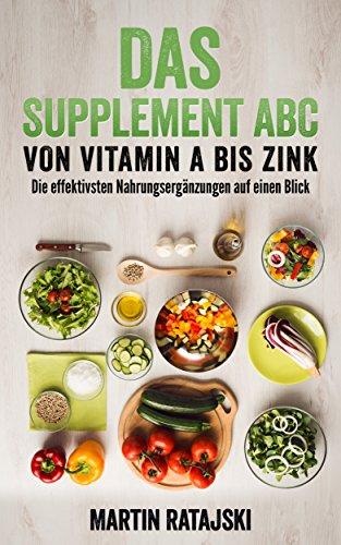 Das Supplement ABC: Von Vitamin A bis Zink