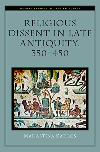 Religious Dissent in Late Antiquity, 350-450 (Oxford Studies in Late Antiquity) (English Edition)