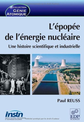 L'pope de l'nergie nuclaire : Une histoire scientifique et industrielle de Dr Paul Reuss (8 fvrier 2007) Broch