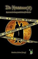 Krimizimmer(ei): Anthologie: Spannende Kurzgeschichten für Kinder - Krimi, Mord, Verbrechen, Diebstahl