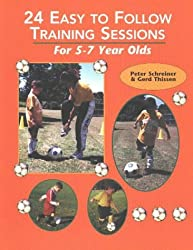 24 Easy to Follow Training Sessions: For 5 to 7 Year Olds