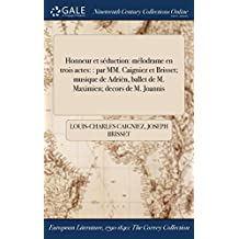 Honneur Et Seduction: Melodrame En Trois Actes: : Par MM. Caigniez Et Brisset; Musique de Adrien, Ballet de M. Maximien; Decors de M. Joannis