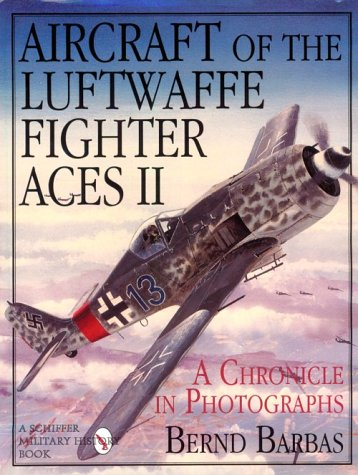 Aircraft of the Luftwaffe Fighter Aces II a Chronicle in Photographs: v. 2 (Schiffer Military/Aviation History)