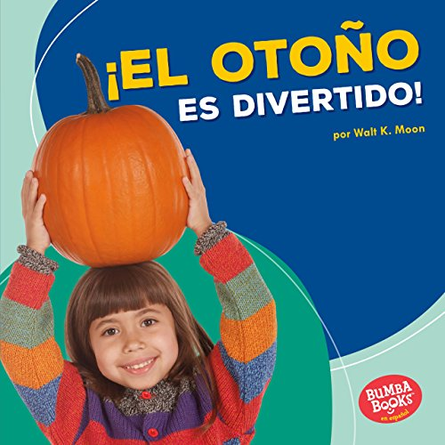 ¡El otoño es divertido! (Fall Is Fun!) (Bumba Books ™ en español — Diviértete con las estaciones (Season Fun)) por Walt K. Moon