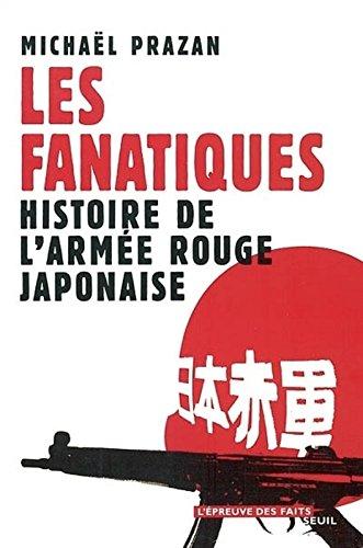 Les Fanatiques : Histoire de l'armée rouge ja...