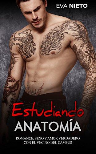 Estudiando Anatomía: Romance, Sexo y Amor Verdadero con el Vecino del Campus (Novela Romántica y Erótica en Español nº 1)