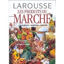 Les Produits du Marché. Alimentation Nutrition Recettes