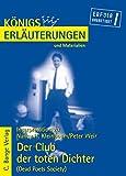 Der Club der toten Dichter - Dead Poets Society von Nancy H. Kleinbaum. Textanalyse und Interpretationshilfe. Alle erforderlichen Infos für Abitur, Matura, Klausur und Referat (Königs Erläuterungen)