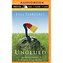 Unglued: Making Wise Choices in the Midst of Raw Emotions by Lysa TerKeurst (2014-04-29)