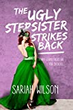 The Ugly Stepsister Strikes Back (The Ugly Stepsister Series Book 1)