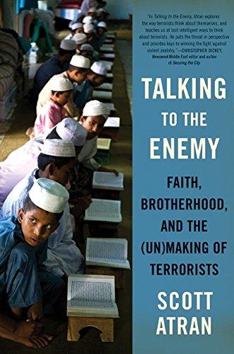 Talking to the Enemy: Faith, Brotherhood, and the (Un) Making of Terrorists por Scott Atran
