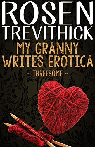 My Granny Writes Erotica - Threesome (Quickies 1-3) by Rosen Trevithick