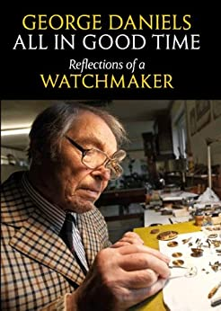 All in Good Time: Reflections of a Watchmaker by [Daniels, George]