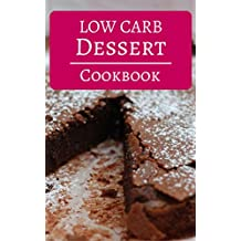 Low Carb Dessert Cookbook: Delicious Low Carb Dessert Recipes To Help You Burn Fat (Low Carb Diet Cookbook Book 1) (English Edition)