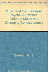 Music and the Elemental Psyche: A Practical Guide to Music and Changing Consciousness