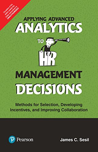 Applying Advanced Analytics to HR Management Decisions:  Methods for Selection, Developing Incentives and Improving Collaboration by Pearson