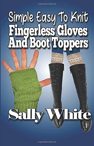 Simple Easy To Knit Fingerless Gloves And Boot Toppers Knit Glove