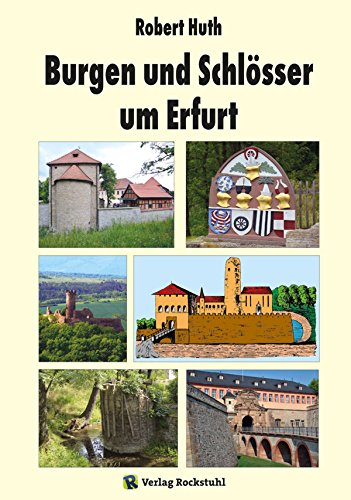 Burgen und Schlösser um Erfurt: Mit Beiträgen über den Amtsbezirk Vieselbach und das Kohlebergwerke zu Hopfgarten
