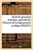 Traite de Geometrie Analytique; Precede Des Elements de La Trigonometrie Rectiligne: Et de La Trigonometrie Spherique (Sciences)