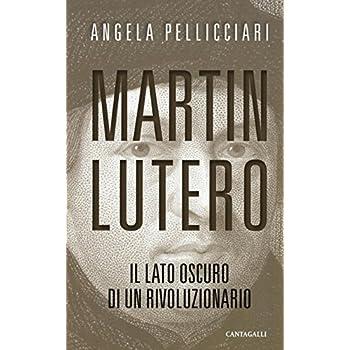 Martin Lutero. Il lato oscuro di un rivoluzionario