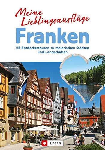 Tagesausflüge in Franken - Wanderführer für die ganze Familie von Würzburg über Nürnberg und Bamberg bis Coburg zu Fuß, mit Fahrrad oder Auto mit Karten und Informationen zur Anfahrt für jede Tour