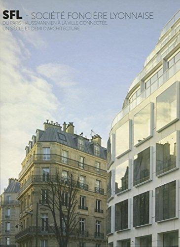SFL - Socit Foncire Lyonnaise: Du Paris haussmannien  la ville connecte, un sicle et demi d'architecture