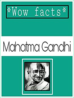 Wow facts-Mahatma gandhi: facts about Mahatma Gandhi by [team, wow facts]