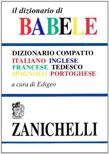 Il dizionario di Babele. Dizionario compatto italiano-inglese-francese-tedesco-spagnolo-portoghese