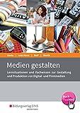 Die Wirtschaftsreihe für Medienberufe: Medien gestalten: Lernsituationen und Fachwissen zur Gestaltung und Produktion v