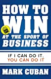 How to Win at the Sport of Business: If I Can Do It, You Can Do It