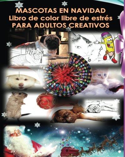 MASCOTAS EN NAVIDAD Libro de color libre de estrés PARA ADULTOS CREATIVOS: Dibujos y mandalas de perros, gatos, gatitos y cobayas