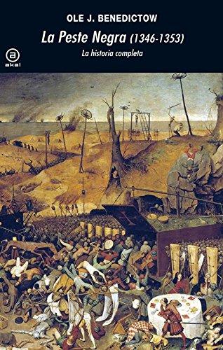 La Peste Negra, 1346-1353: La historia completa (Universitaria) por Ole J. Benedictow