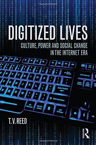 Digitized Lives: Culture, Power, and Social Change in the Internet Era by T.V. Reed (2014-06-20)