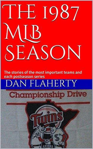 The 1987 MLB Season: The stories of the most important teams and each postseason series (Past MLB Seasons Book 13) (English Edition) (Mlb 13)