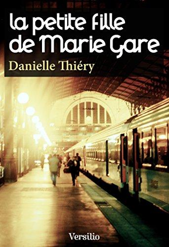 La petite fille de Marie Gare par Danielle Thiery