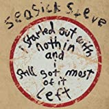 I started out with nothing and I still got most of it left | Seasick Steve