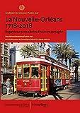 La Nouvelle-Orléans, 1718-2018 - Regards sur trois siècles d'histoire