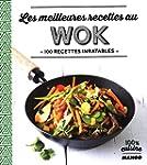 Les meilleures recettes au wok : 100...
