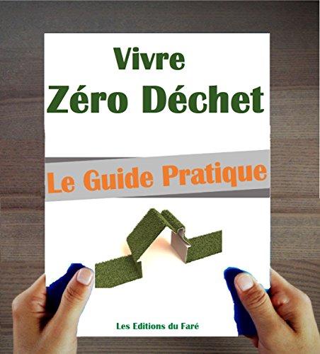Vivre Zro Dchet : Le Manuel pratique pour bien dmarrer