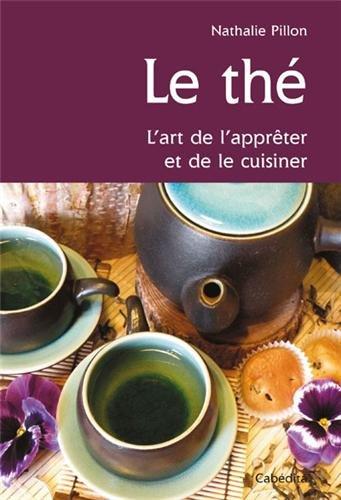THE, L'ART DE L'APPRETER ET DE LE CUISINER par NATHALIE PILLON