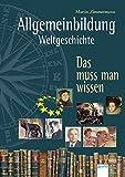 Allgemeinbildung - Weltgeschichte: Das muss man wissen - Martin Zimmermann