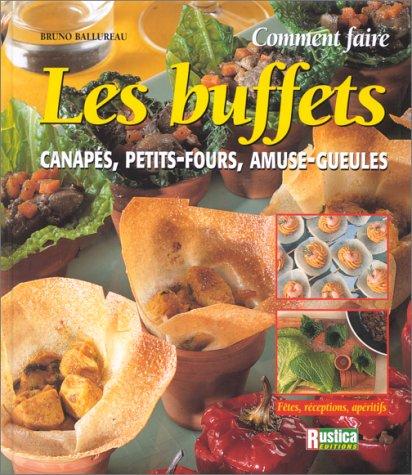 Comment faire les buffets : Canapés, petits-fours, amuse-gueules par Bruno Ballureau