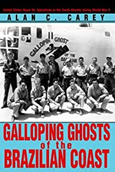 Galloping Ghosts of the Brazilian Coast: United States Naval Air Operations in the South Atlantic During World War II