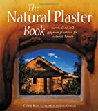 The Natural Plaster Book: Earth, Lime and Gypsum Plasters for Natural Homes (Natural Building Series)