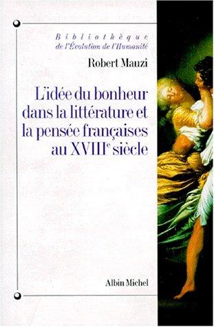 L'idée du bonheur dans la littérature et la pensée françaises au XVIIIe siècle
